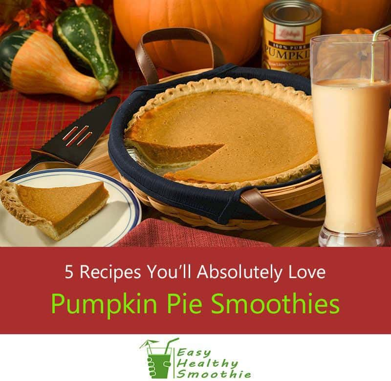 5 Delicious Pumpkin Pie Smoothies You'll Absolutely Love!