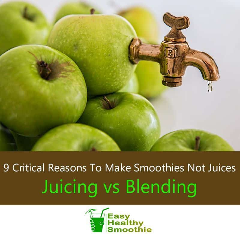Juicing vs Blending – 9 Critical Reasons You Should Make Smoothies Not Juices