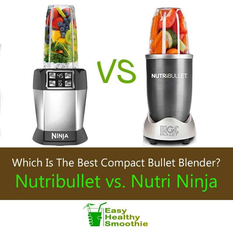 Nutribullet vs. Ninja bullet – Which is the Best Compact Bullet Blender?