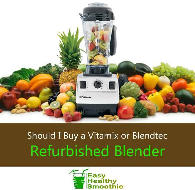 Should I buy a Refurbished Blendtec or Vitamix Blender?