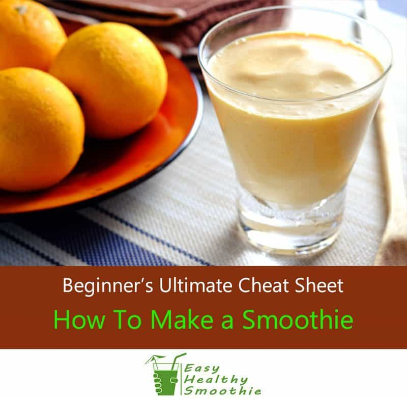 How To Make a Healthy Smoothie – Beginner's Ultimate Cheat Sheet