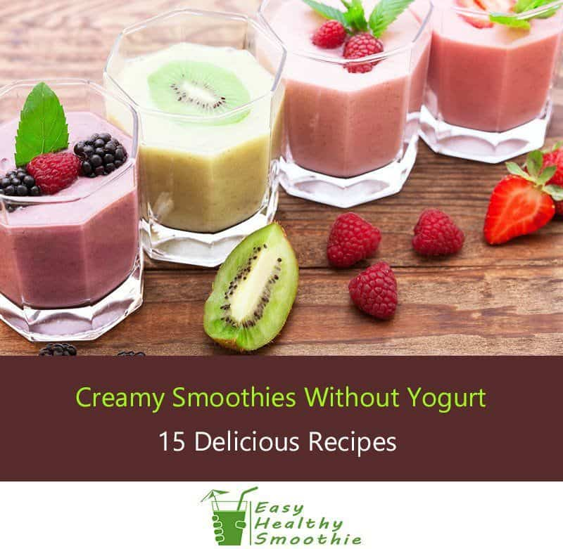 15 Creamy Smoothie Recipes Without Yogurt