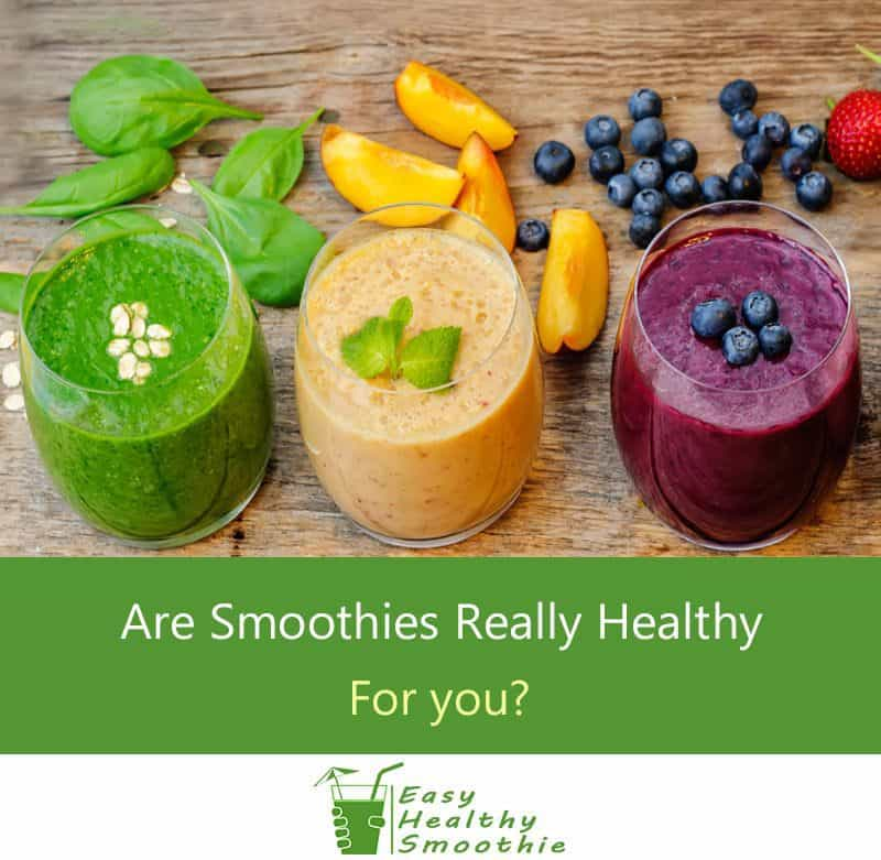 Are Smoothies Really Healthy For You?