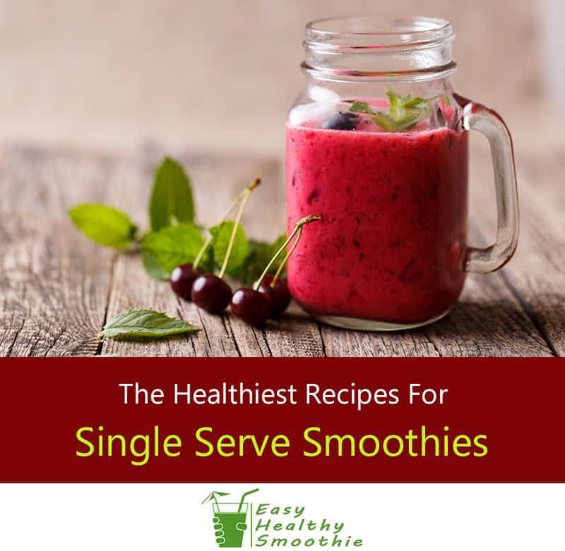 The Healthiest Single-Serve Smoothie Recipes (#5 Tastes Especially Great!)
