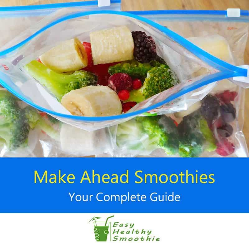 Make Ahead Smoothies - Your Complete Guide and Recipes
