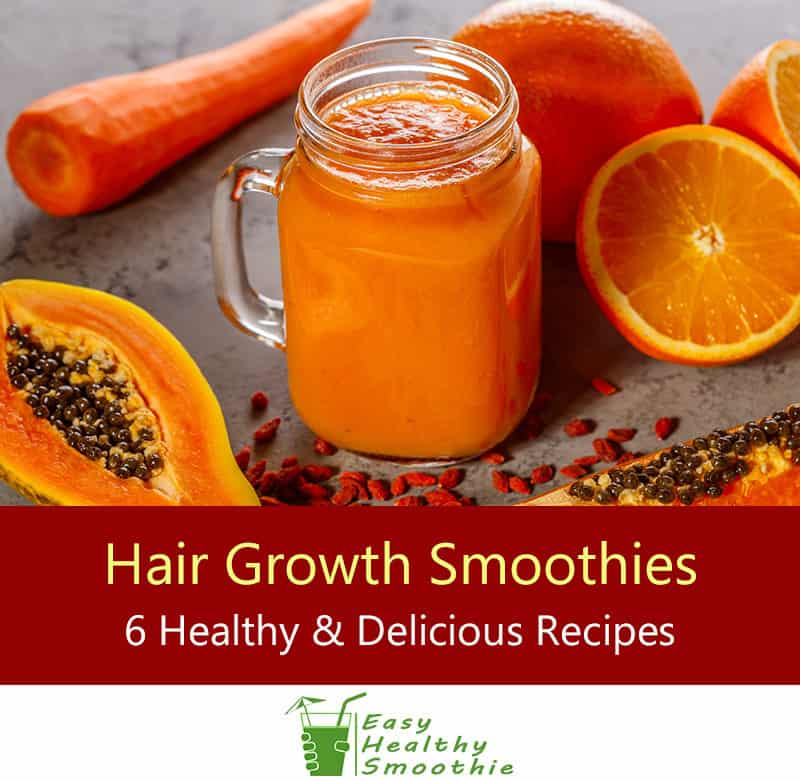 Healthy Hair Growth Smoothies - 6 Recipes You Must Try