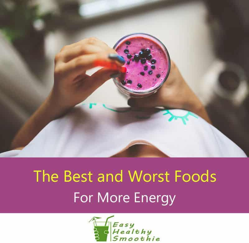The Best and Worst Foods for More Energy