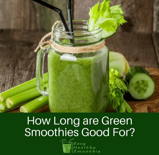 How Long are Green Smoothies Good For?