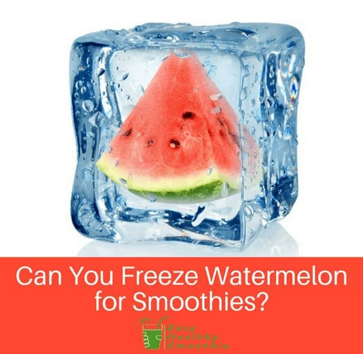 Can You Freeze Watermelon for Smoothies?